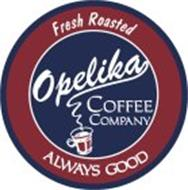 FRESH ROASTED OPELIKA COFFEE COMPANY ALWAYS GOOD
