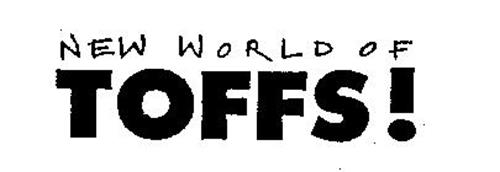 NEW WORLD OF TOFFS!