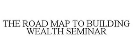 THE ROAD MAP TO BUILDING WEALTH SEMINAR