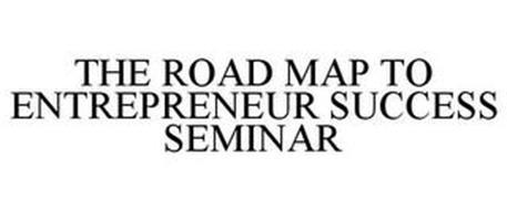 THE ROAD MAP TO ENTREPRENEUR SUCCESS SEMINAR