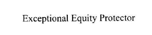 EXCEPTIONAL EQUITY PROTECTOR