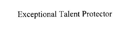 EXCEPTIONAL TALENT PROTECTOR