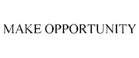 MAKE OPPORTUNITY
