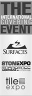THE INTERNATIONAL COVERING EVENT SURFACES STONEXPO MARMOMACC AMERICAS ARCHITECTURE & DESIGN TILE EXPO