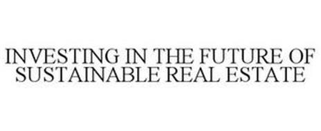 INVESTING IN THE FUTURE OF SUSTAINABLE REAL ESTATE