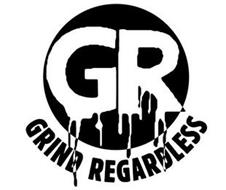 GR GRIND REGARDLESS