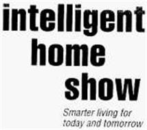 INTELLIGENT HOME SHOW SMARTER LIVING FOR TODAY AND TOMORROW