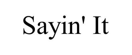 SAYIN' IT