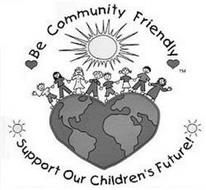 BE COMMUNITY FRIENDLY SUPPORT OUR CHILDREN'S FUTURE