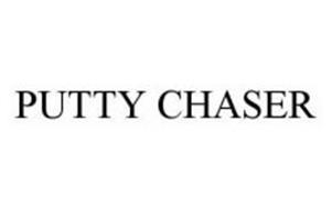 PUTTY CHASER