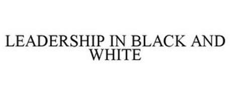 LEADERSHIP IN BLACK AND WHITE