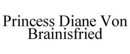PRINCESS DIANE VON BRAINISFRIED
