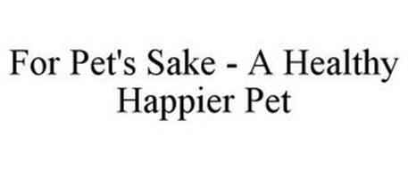 FOR PET'S SAKE - A HEALTHY HAPPIER PET