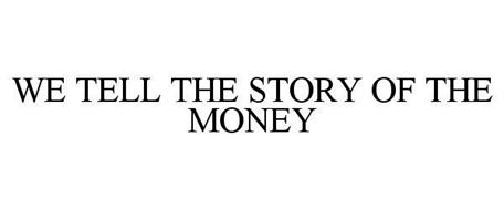 WE TELL THE STORY OF THE MONEY