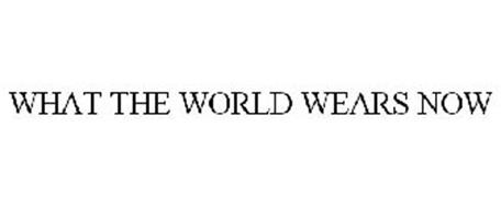 WHAT THE WORLD WEARS NOW
