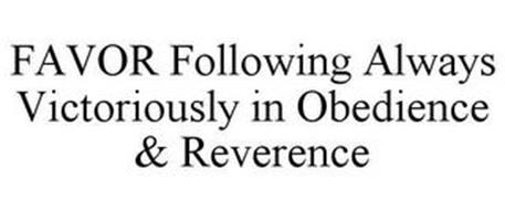 FAVOR FOLLOWING ALWAYS VICTORIOUSLY IN OBEDIENCE & REVERENCE