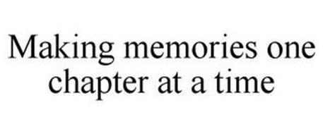 MAKING MEMORIES ONE CHAPTER AT A TIME