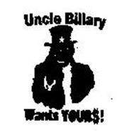 UNCLE BILLARY WANTS YOUR$!