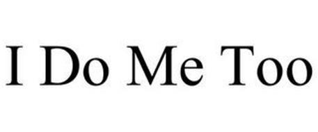 I DO ME TOO