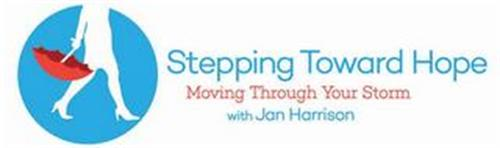 STEPPING TOWARD HOPE MOVING THROUGH YOUR STORM WITH JAN HARRISON