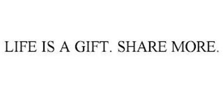LIFE IS A GIFT. SHARE MORE.