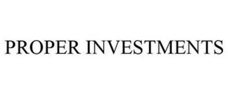 PROPER INVESTMENTS