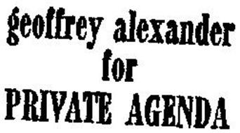 GEOFFREY ALEXANDER FOR PRIVATE AGENDA