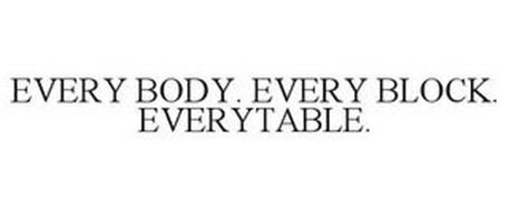 EVERY BODY. EVERY BLOCK. EVERYTABLE.