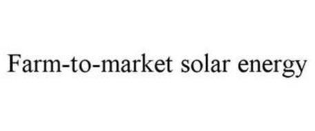 FARM-TO-MARKET SOLAR ENERGY