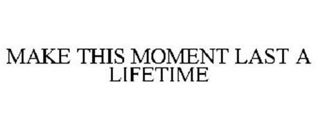 MAKE THIS MOMENT LAST A LIFETIME