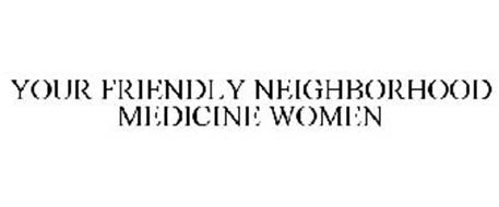 YOUR FRIENDLY NEIGHBORHOOD MEDICINE WOMEN