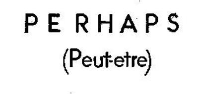 PERHAPS (PEUT-ETRE)