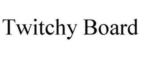 TWITCHY BOARD