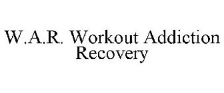 W.A.R. WORKOUT ADDICTION RECOVERY