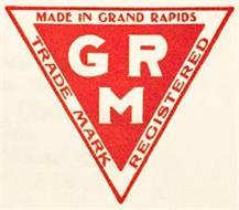 MADE IN GRAND RAPIDS TRADE MARK REGISTERED GRM