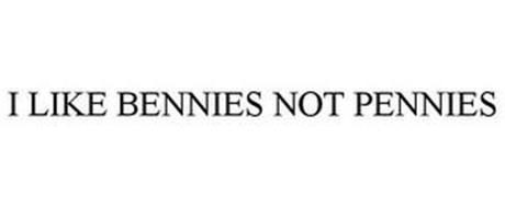 I LIKE BENNIES NOT PENNIES