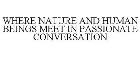 WHERE NATURE AND HUMAN BEINGS MEET IN PASSIONATE CONVERSATION