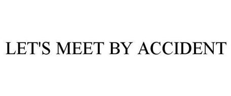 LET'S MEET BY ACCIDENT