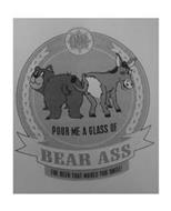 DARING POUR ME A GLASS OF BEAR ASS THE BEER THAT MAKES YOU SMILE!