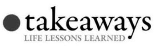 TAKEAWAYS LIFE LESSONS LEARNED