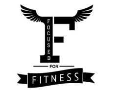 F FOCUSED FOR FITNESS