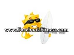 FACEBOOK FITNESS WWW.FACEBOOKFITNESS.COM HEALTH ~ WEALTH ~ LIFESTYLE