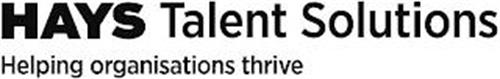 HAYS TALENT SOLUTIONS HELPING ORGANISATIONS THRIVE