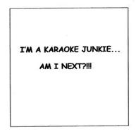 I'M A KARAOKE JUNKIE!! AM I NEXT?!