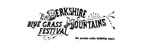 THE BERKSHIRE MOUNTAINS BLUE GRASS FESTIVAL FOR PEOPLE WITH HILLBILLY SOULS