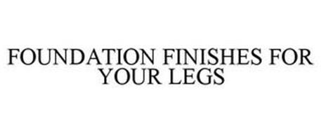 FOUNDATION FINISHES FOR YOUR LEGS