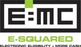 E=MC E-SQUARED ELECTRONIC ELIGIBILITY = MORE CASH