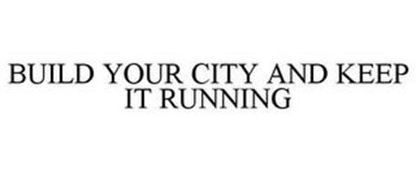 BUILD YOUR CITY AND KEEP IT RUNNING