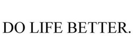 DO LIFE BETTER.