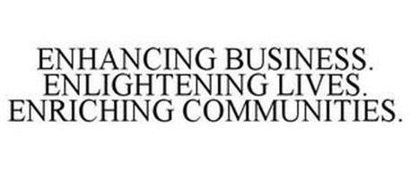 ENHANCING BUSINESS. ENLIGHTENING LIVES.ENRICHING COMMUNITIES.